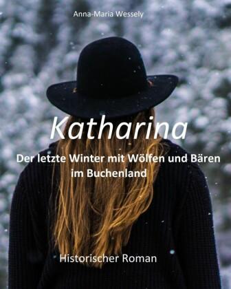 Katharina - Der letzte Winter mit Wölfen und Bären im Buchenland