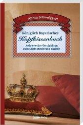 Königlich Bayerisches Kopfkissenbuch
