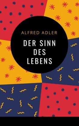 Alfred Adler - Der Sinn des Lebens
