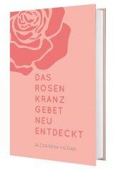 Das Rosenkranzgebet neu entdeckt Cover