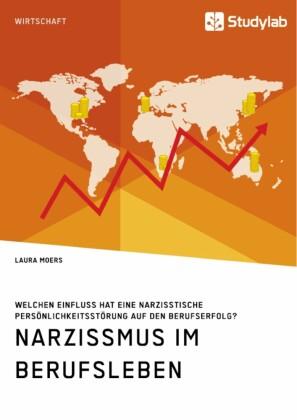 Narzissmus im Berufsleben. Welchen Einfluss hat eine narzisstische Persönlichkeitsstörung auf den Berufserfolg?