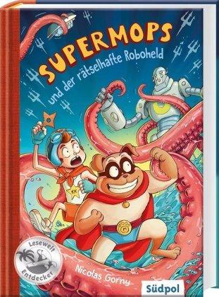 Supermops und der rätselhafte Roboheld