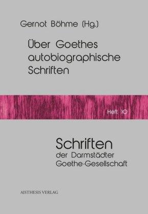 Über Goethes autobiographische Schriften