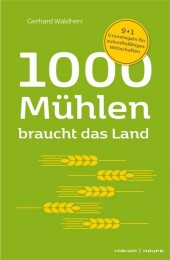 1000 Mühlen braucht das Land. 9+1 Grundregeln für zukunftsfähiges Wirtschaften