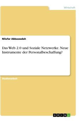 Das Web 2.0 und Soziale Netzwerke. Neue Instrumente der Personalbeschaffung?