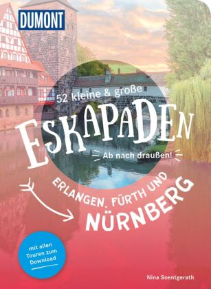 52 kleine & große Eskapaden in und um Erlangen, Fürth und Nürnberg