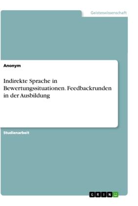 Indirekte Sprache in Bewertungssituationen. Feedbackrunden in der Ausbildung
