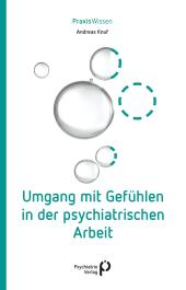 Umgang mit Gefühlen in der psychiatrischen Arbeit