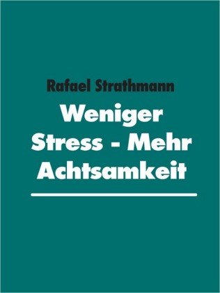 Weniger Stress - Mehr Achtsamkeit