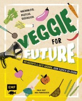 Veggie for Future - 111 Rezepte & gute Gründe, kein Fleisch zu essen