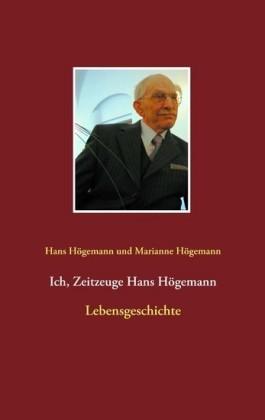 Ich, Zeitzeuge Hans Högemann