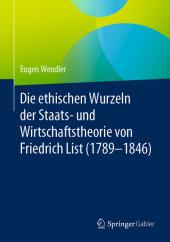 Die ethischen Wurzeln der Staats- und Wirtschaftstheorie von Friedrich List (1789-1846)