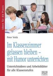 Im Klassenzimmer gelassen bleiben - mit Humor unterrichten