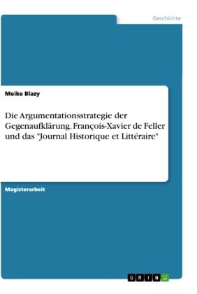 """Die Argumentationsstrategie der Gegenaufklärung. François-Xavier de Feller und das """"Journal Historique et Littéraire"""""""