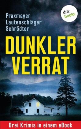 Dunkler Verrat: Drei Krimis in einem eBook
