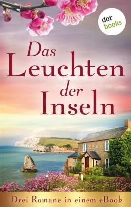 Das Leuchten der Inseln: Drei Romane in einem eBook