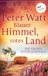 Blauer Himmel, rotes Land: Die große Australien-Saga