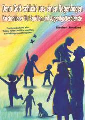 Denn Gott schickt uns einen Regenbogen - Kirchenlieder für Familien und Jugendgottesdienste