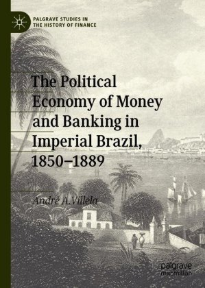 The Political Economy of Money and Banking in Imperial Brazil, 1850-1889
