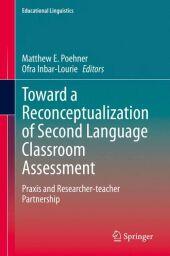 Toward a Reconceptualization of Second Language Classroom Assessment