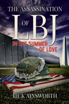 The Assassination of LBJ (In the Summer of Love)