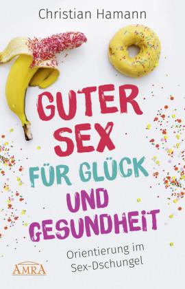 Guter Sex für Glück und Gesundheit