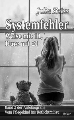 Systemfehler - Waise mit 11, Hure mit 21 - Vom Pflegekind ins Rotlichtmilieu Band 2 - Autobiografie