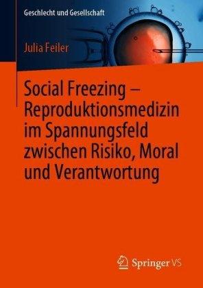 Social Freezing - Reproduktionsmedizin im Spannungsfeld zwischen Risiko, Moral und Verantwortung