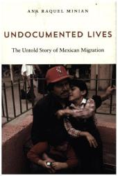 Undocumented Lives - The Untold Story of Mexican Migration