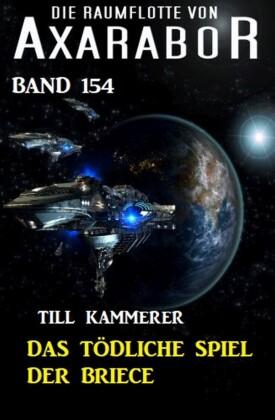 Das tödliche Spiel der Briece: Die Raumflotte von Axarabor - Band 154