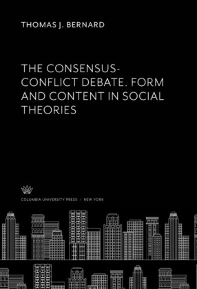 The Consensus-Conflict Debate. Form and Content in Social Theories