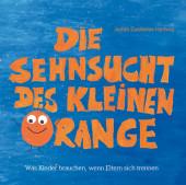Die Sehnsucht des kleinen Orange