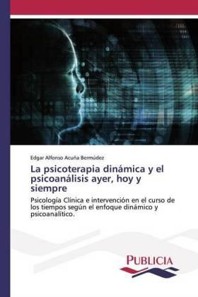 La psicoterapia dinámica y el psicoanálisis ayer, hoy y siempre