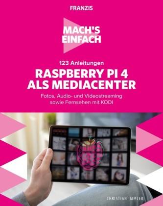 Mach's einfach: 123 Anleitungen Raspberry Pi 4 als Media Center
