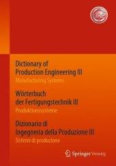 Dictionary of Production Engineering III - Manufacturing Systems Wörterbuch der Fertigungstechnik III - Produktionssysteme Dizionario di Ingegneria della Produzione III? - Sistemi di produzione
