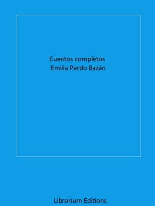 Cuentos completos Emilia Pardo Bazán