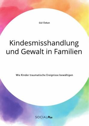Kindesmisshandlung und Gewalt in Familien. Wie Kinder traumatische Ereignisse bewältigen