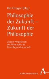 Philosophie der Zukunft - Zukunft der Philosophie