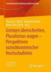 Grenzen überschreiten, Pluralismus wagen - Perspektiven sozioökonomischer Hochschullehre