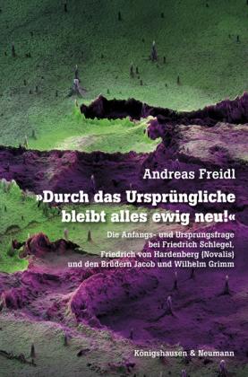 Freidl, Andreas: Durch das Ursprüngliche bleibt alles ewig neu!