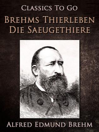 Brehm's Thierleben: Die Säugethiere
