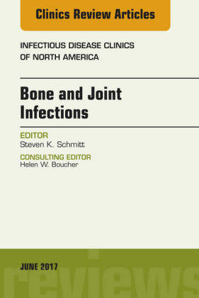 Bone and Joint Infections, An Issue of Infectious Disease Clinics of North America, E-Book