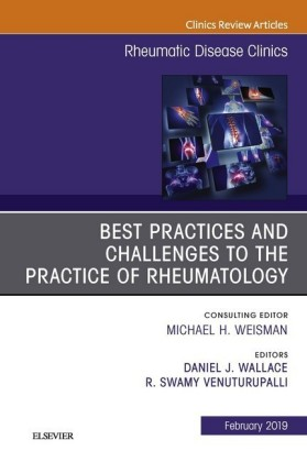 Best Practices and Challenges to the Practice of Rheumatology, An Issue of Rheumatic Disease Clinics of North America, Ebook