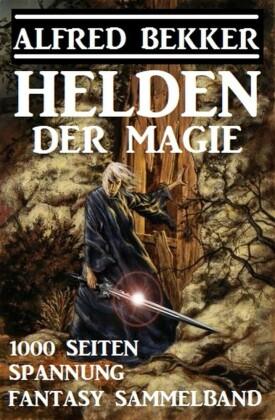 Helden der Magie: Fantasy Sammelband - 1000 Seiten Spannung
