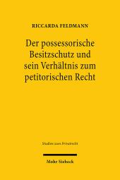 Der possessorische Besitzschutz und sein Verhältnis zum petitorischen Recht
