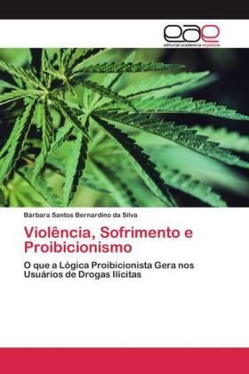 Violência, Sofrimento e Proibicionismo