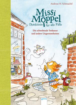 Missi Moppel - Detektivin für alle Fälle. Die schwebende Teekanne und andere Ungereimtheiten