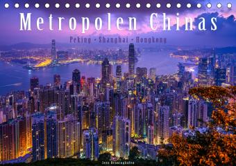 Metropolen Chinas - Peking, Shanghai, Hongkong (Tischkalender 2021 DIN A5 quer)