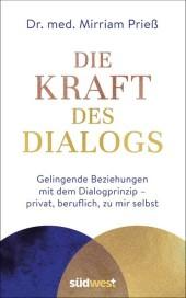 Die Kraft des Dialogs. Gelingende Beziehungen mit dem Dialogprinzip - privat, beruflich, zu mir selbst