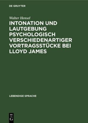 Intonation und Lautgebung psychologisch verschiedenartiger Vortragsstücke bei Lloyd James